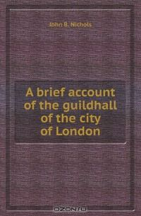 A brief account of the guildhall of the city of London