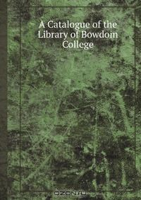 A Catalogue of the Library of Bowdoin College