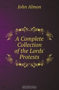 A Complete Collection of the Lords' Protests