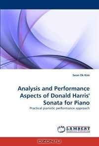 Analysis and Performance Aspects of Donald Harris' Sonata for Piano: Practical pianistic performance approach