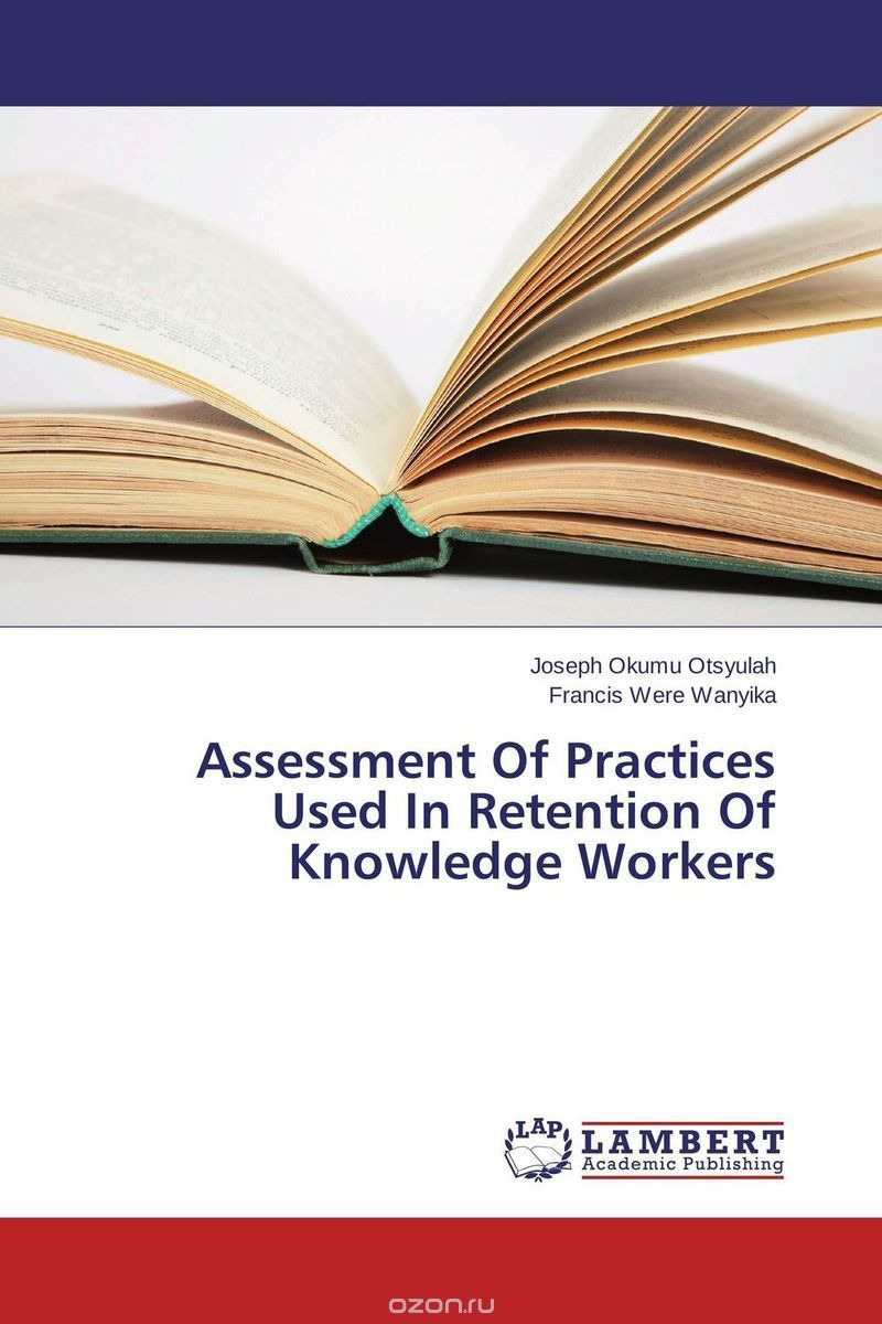 Assessment Of Practices Used In Retention Of Knowledge Workers