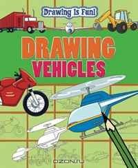 Drawing Vehicles (Drawing Is Fun)