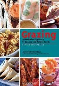 Grazing. A Healthier Approach to Snacks and Finger Foods