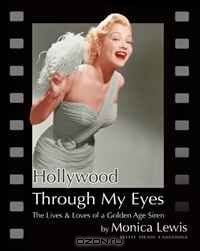 Hollywood Through My Eyes: The Lives & Loves of a Golden Age Siren