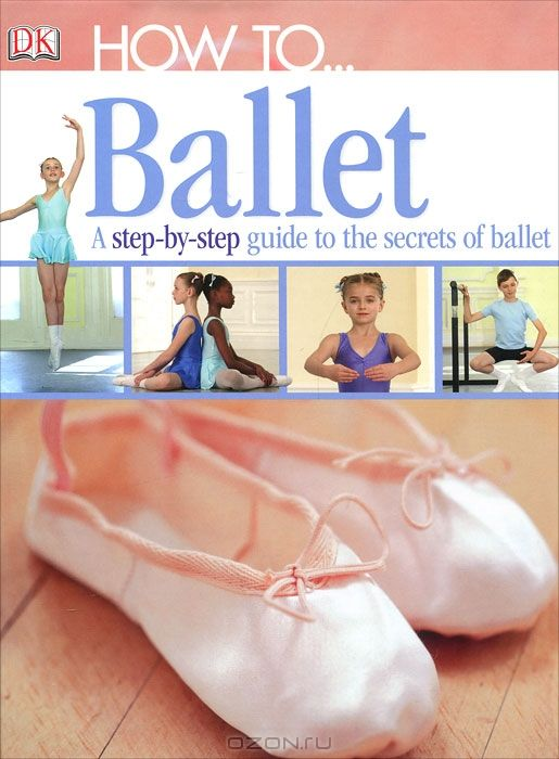 How to... Ballet: A Step-by-Step Guide to the Secrets of Ballet