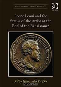 Leone Leoni and the Status of the Artist at the End of the Renaissance (Visual Culture in Early Modernity)