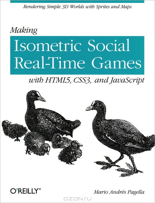 Making Isometric Social Real–Time Games. With HTML5, CSS3 and JavaScript