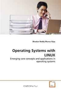 Operating Systems with LINUX: Emerging core concepts and applications in operating systems