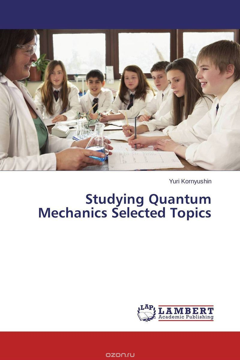 Studying Quantum Mechanics Selected Topics