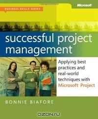 Successful Project Management: Applying Best Practices and Real-World Techniques with Microsoft Project: Applying Best Practices, Proven Methods, and ... with Microsoft Project