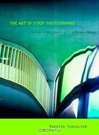 The Art of Strip Photography: Making Still Images with a Moving Camera (Lieven Gevaert)