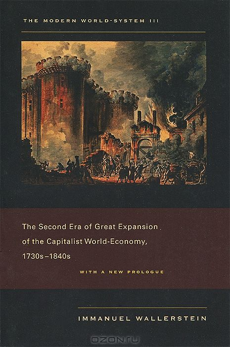 The Modern World-System 3: The Second Era of Great Expansion of the Capitalist World-Economy, 1730s-1840s