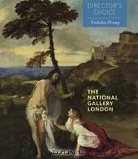 The National Gallery London: Director's Choice