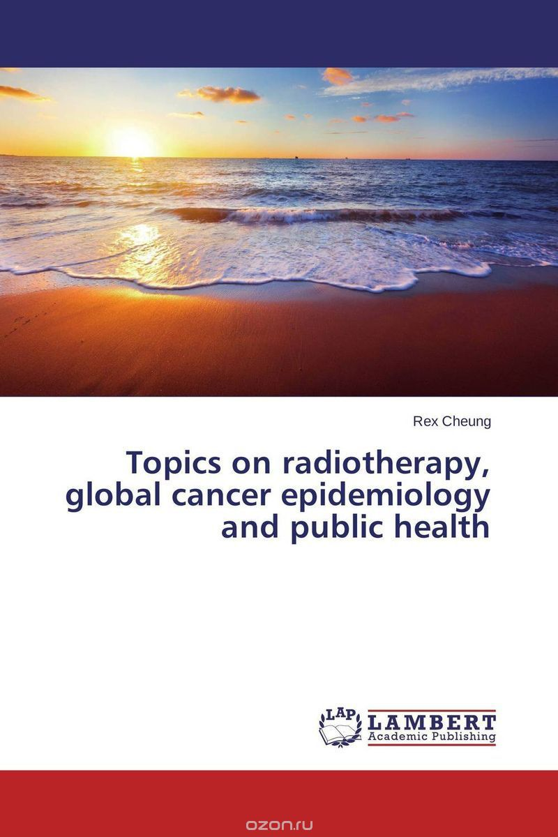 Topics on radiotherapy, global cancer epidemiology and public health