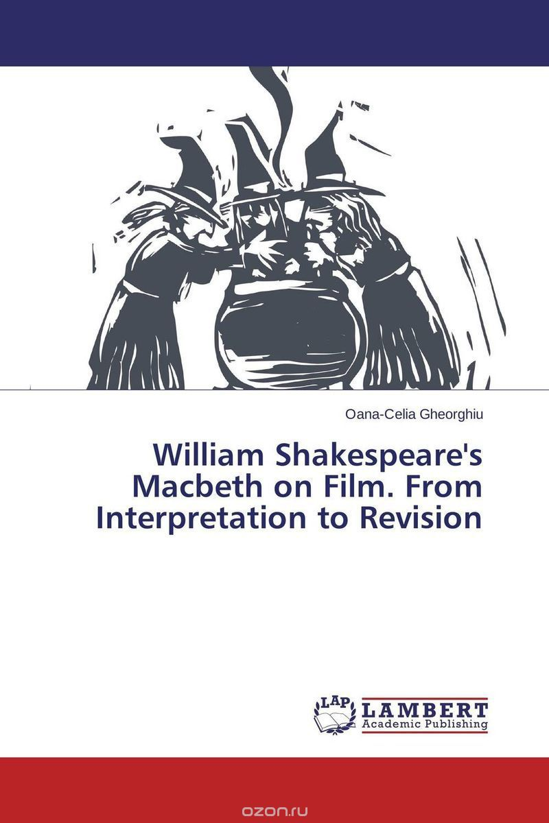 William Shakespeare's Macbeth on Film. From Interpretation to Revision